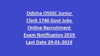 Odisha OSSSC Junior Clerk 1746 Govt Jobs Online Recruitment Exam Notification 2019 Last Date 29-01-2019