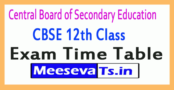 Central Board of Secondary Education CBSE 12th Class Exam Time Table