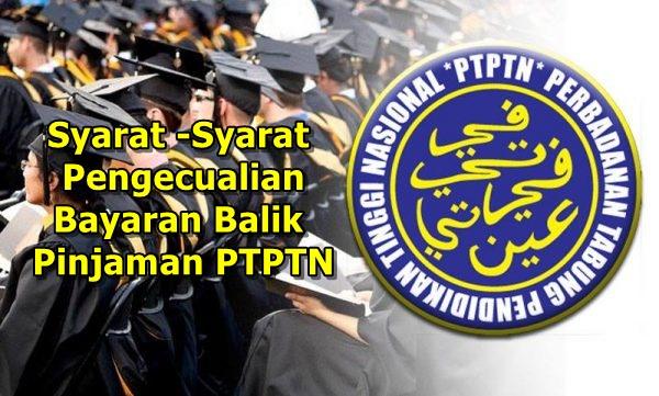 PTPTN - Syarat -Syarat Pengecualian Bayaran Balik