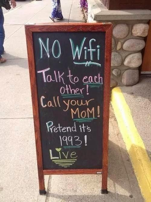 No WiFi. Talk to each other! Call your mom! Pretend it's 1993!