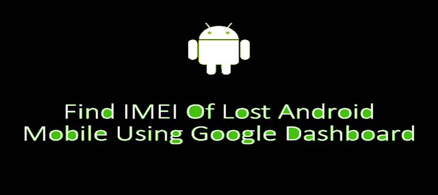 find the IMEI of a lost android phone in your Google dashboard or website