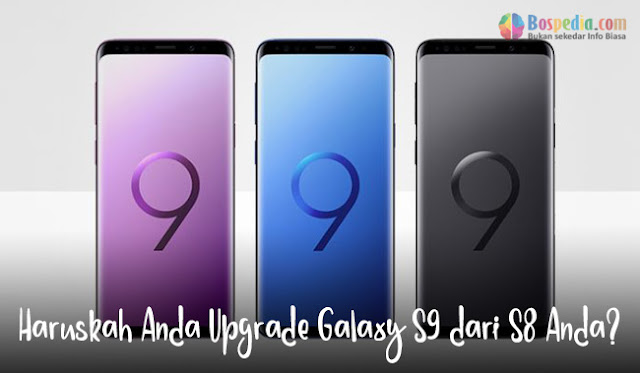 Haruskah Anda Upgrade Galaxy S9 dari S8 Anda?