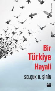 Selçuk Şirin'in Bir Türkiye Hayali adlı kitabı