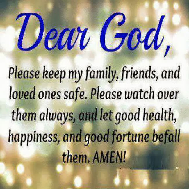 Prayer Dear God Please Keep My Family Friends And Loves Ones