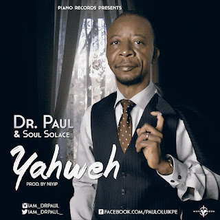 Download: Dr Paul - Yahweh Ft Solace [MP3]