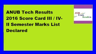 ANUB Tech Results 2016 Score Card III / IV-II Semester Marks List Declared