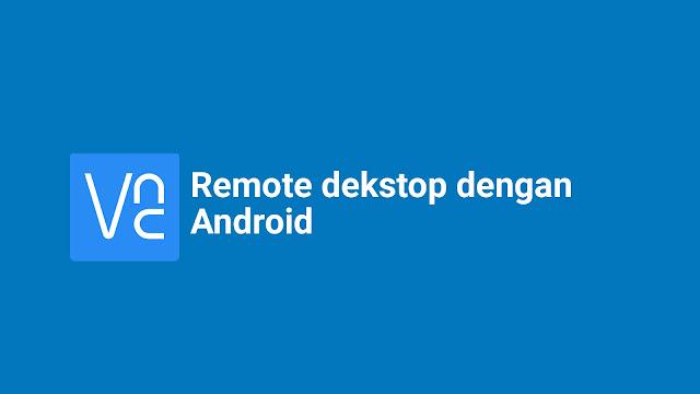 Cara Remote Dekstop Menggunakan Android