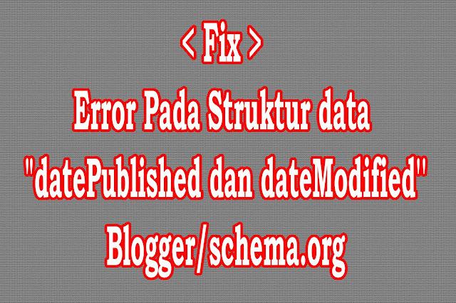 Menghilangkan Error Structured Data Datepublished Blogger