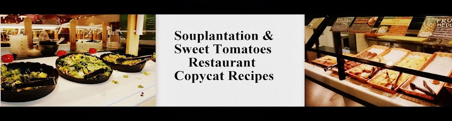 Souplantation/Sweet Tomatoes Copycat Recipes