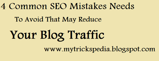 4 Common SEO Mistakes Needs to Avoid That May Reduce Your Blog Traffic