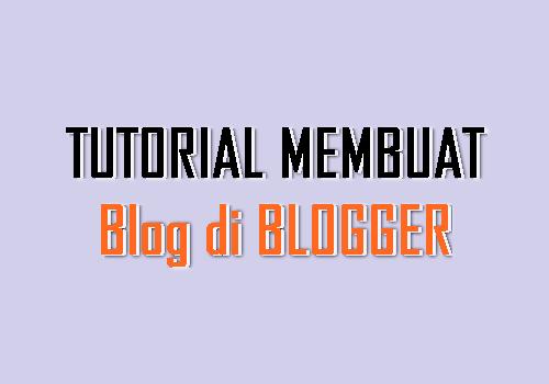 Tutorial [LENGKAP] Membuat Blog di Blogger untuk Pemula