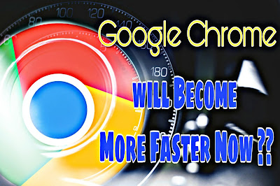Google Chrome 's Latest Feature will Make it Faster than Ever