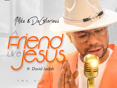 GOSPEL VIDEO: Mike & Deglorious - A Friend like Jesus (ft. David Judah)