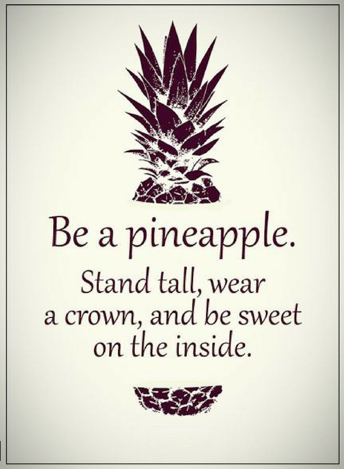 Quotes One Should Be Like A Pineapple Wear A Crown Stand