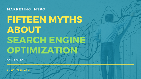 FIFTEEN MYTHS ABOUT SEARCH ENGINE OPTIMIZATION