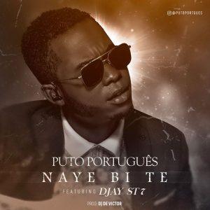 Puto Português Feat. Djay ST7 - Naye Bi Te