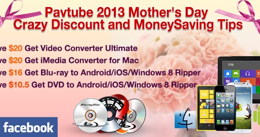 Pavtube 2013 Mother 39 S Day Discount Coupons 30 Off Blu