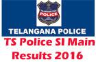 TS SI Main Exam Results 2016: Telangana Police SI Main Results 2016