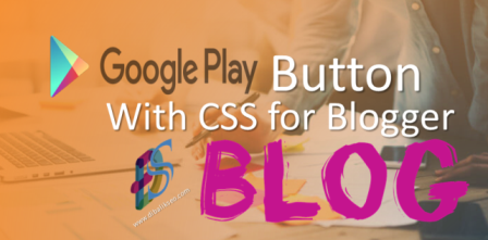 Google Play Button With CSS for Blogger