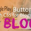 Memasang Google Play Button With CSS for Blogger