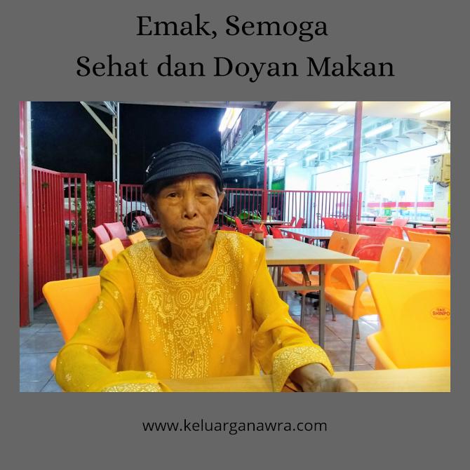Emak, Semoga Selalu Sehat dan Doyan Makan