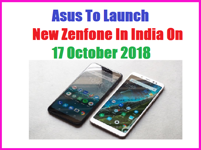 Asus To Launch New Zenfone In India On 17 October 2018