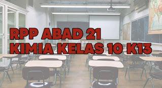 RPP Abad 21 Kimia Kelas 10 K13 Revisi. RPP Kimia Abad 21 Kelas 10. RPP Kimia Kelas X Abad 21