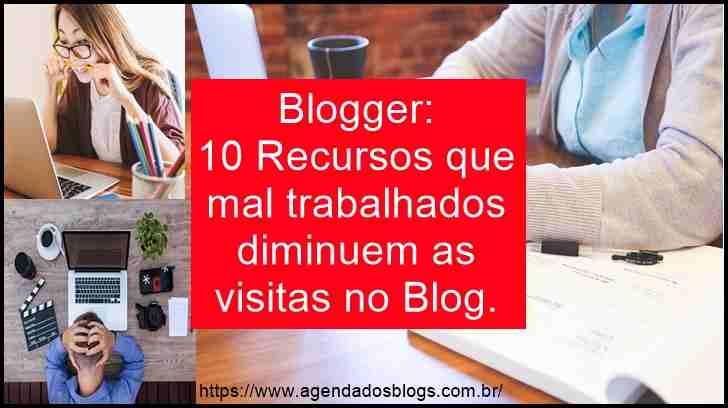 Blogger: 10 Recursos Que Mal Trabalhados Diminuem As Visitas No Blog.