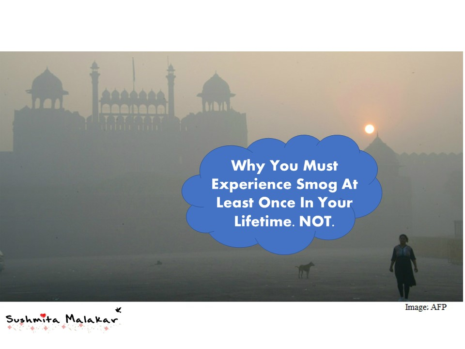 Why You Must Experience Smog At Least Once In Your Lifetime. NOT.