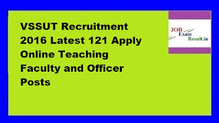 VSSUT Recruitment 2016 Latest 121 Apply Online Teaching Faculty and Officer Posts