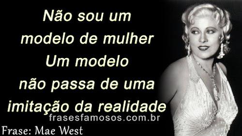 Frases de Mae West: Não sou um modelo de mulher. Um modelo não passa de uma imitação da realidade