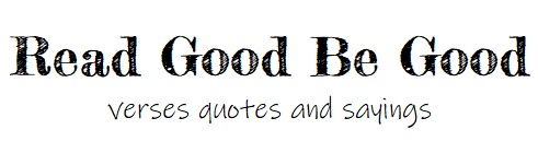 Read Good Be Good : Verses Qutoes and Sayings
