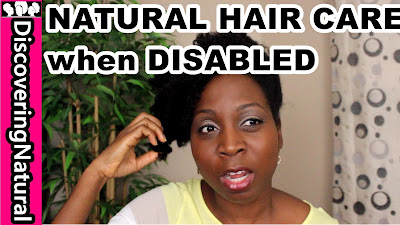 Caring for NATURAL HAIR when DISABLED or HANDICAPPED #naturalhair DiscoveringNatural