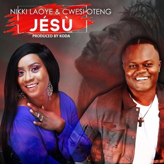 Audio: Nikki Laoye ft. Cwesi Oteng–Jesu