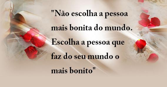 """Belas Frases De Amor Maio 2016: Belas Frases De Amor: """"Não Escolha A Pessoa Mais Bonita Do"""