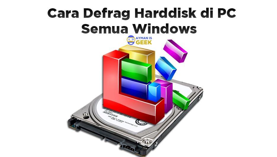 Cara melakukan Defrag Hard Disk di PC Semua Windows dengan benar