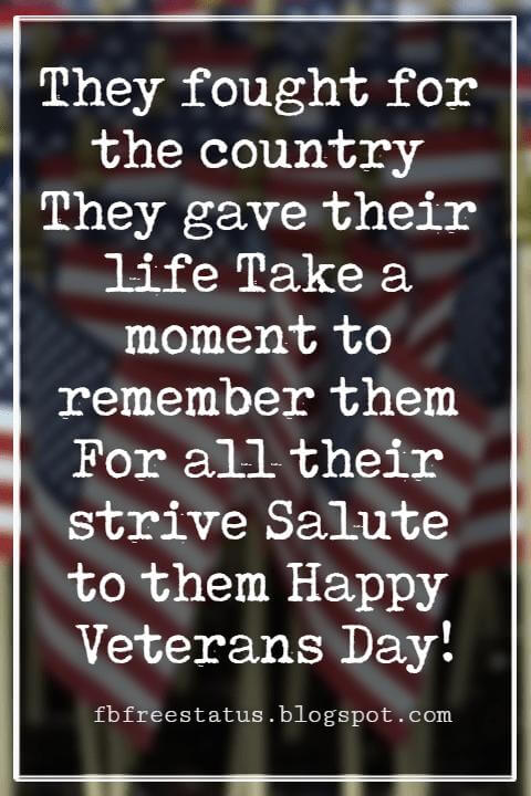 Happy Veterans Day Quotes & Happy Veterans Day Messages, They fought for the country They gave their life Take a moment to remember them For all their strive Salute to them Happy Veterans Day!