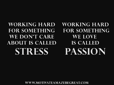 "Motivational Pictures Quotes, Facebook Page, MotivateAmazeBeGREAT, Inspirational Quotes, Motivation, Quotations, Inspiring Pictures, Success, Quotes About Life, Life Hack: ""Working hard for something we don't care about is called STRESS. Working hard for something we love is called PASSION."""