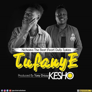 Nchama The Best Ft. Dully Sykes - Tufanye Kesho