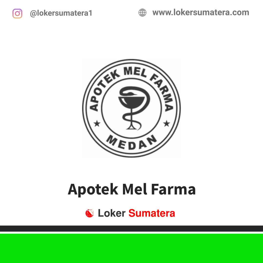 Lowongan Kerja Medan, Apotek Mel Farma Juli 2021