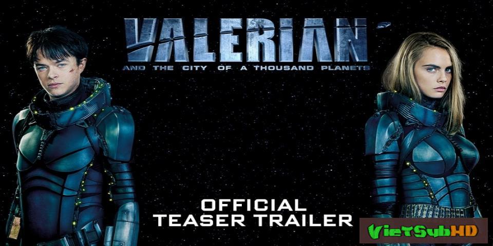 Phim Valerian Và Thành Phố Ngàn Hành Tinh VietSub HD   Valerian and the City of a Thousand Planets 2017