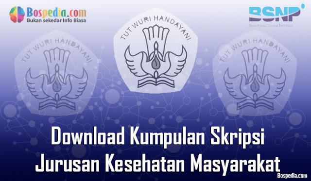 Download Kumpulan Skripsi Untuk Jurusan Kesehatan Masyarakat Terbaru