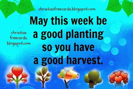 Good Wishes for the New Week, free christian quotes, images, free cards for facebook wall, status, friends, good wishes for friend.  Nice quotes.