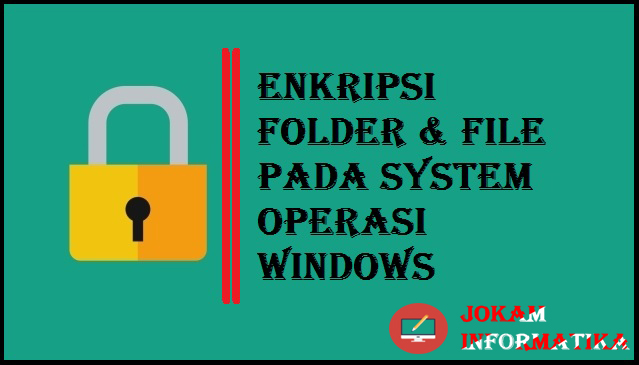 Cara Mengenkripsi Folder Dan File Di Semua System Operasi Windows - JOKAM INFORMATIKA