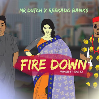 VIDEO: Mr Dutch X Reekado Banks – Fire Down