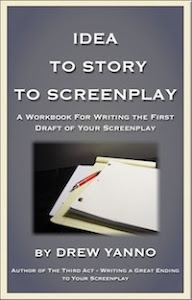 IDEA TO STORY TO SCREENPLAY - A WORKBOOK FOR WRITING THE FIRST DRAFT OF YOUR SCREENPLAY