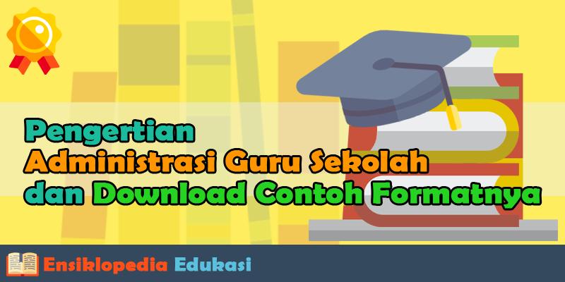 Pengertian Administrasi Guru Sekolah dan Download Contoh Formatnya