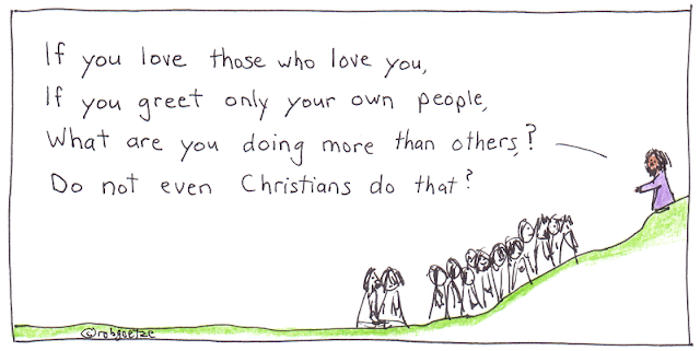 "Jesus is on hillside, speaking to gathered crowd, ""If you love those who love you, If you greet only your own people, What are you doing more than others? Do not even Christians do that?"" Cartoon by rob goetze"