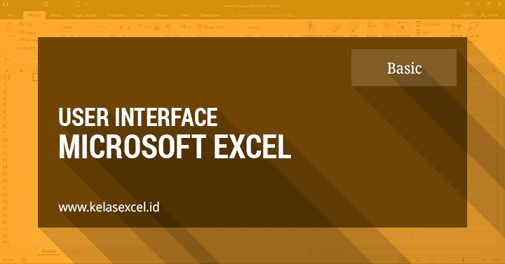 Bagian-bagian Microsoft Excel Beserta Fungsinya (User Interface Excel)