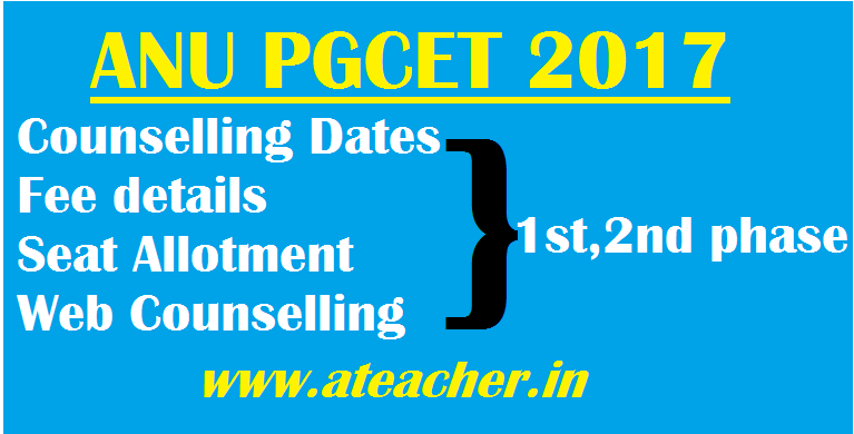 ANU PGCET 2017 Counselling Dates,Fee details,Seat Allotment for 1st 2nd phase Web Counselling